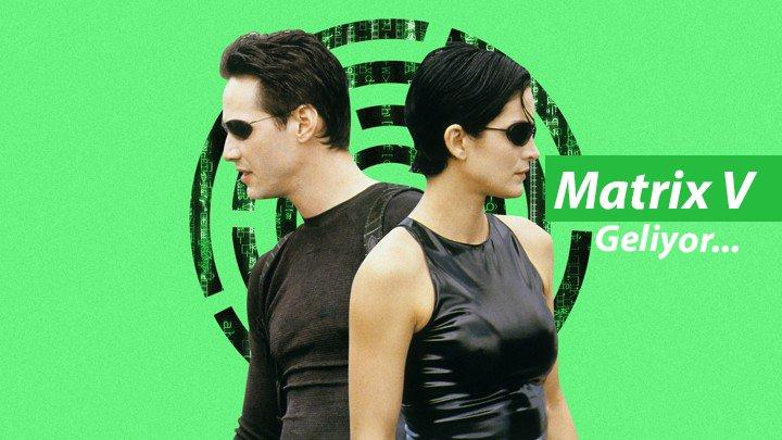 Photo of Matrix 5 Geliyor !!!